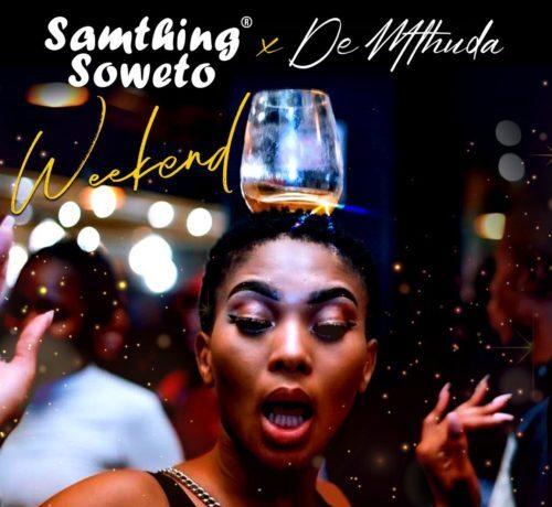 Samthing Soweto & De Mthuda – Weekend, JotNaija