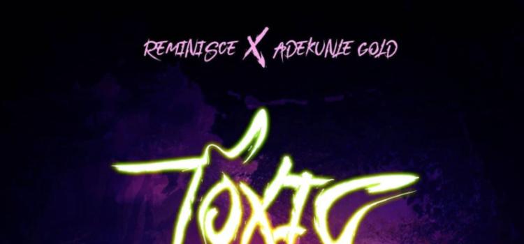 """Reminisce Ft. Adekunle Gold – """"Toxic"""""""