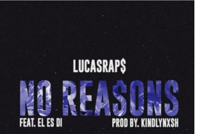Lucasraps ft El Es Di – No Reasons (Remix), JotNaija