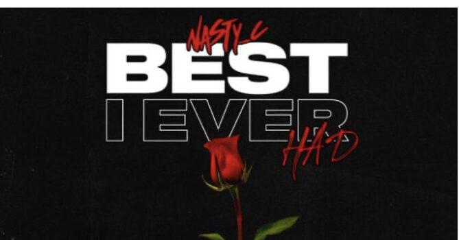 "Nasty C- ""Best I Ever Had"""